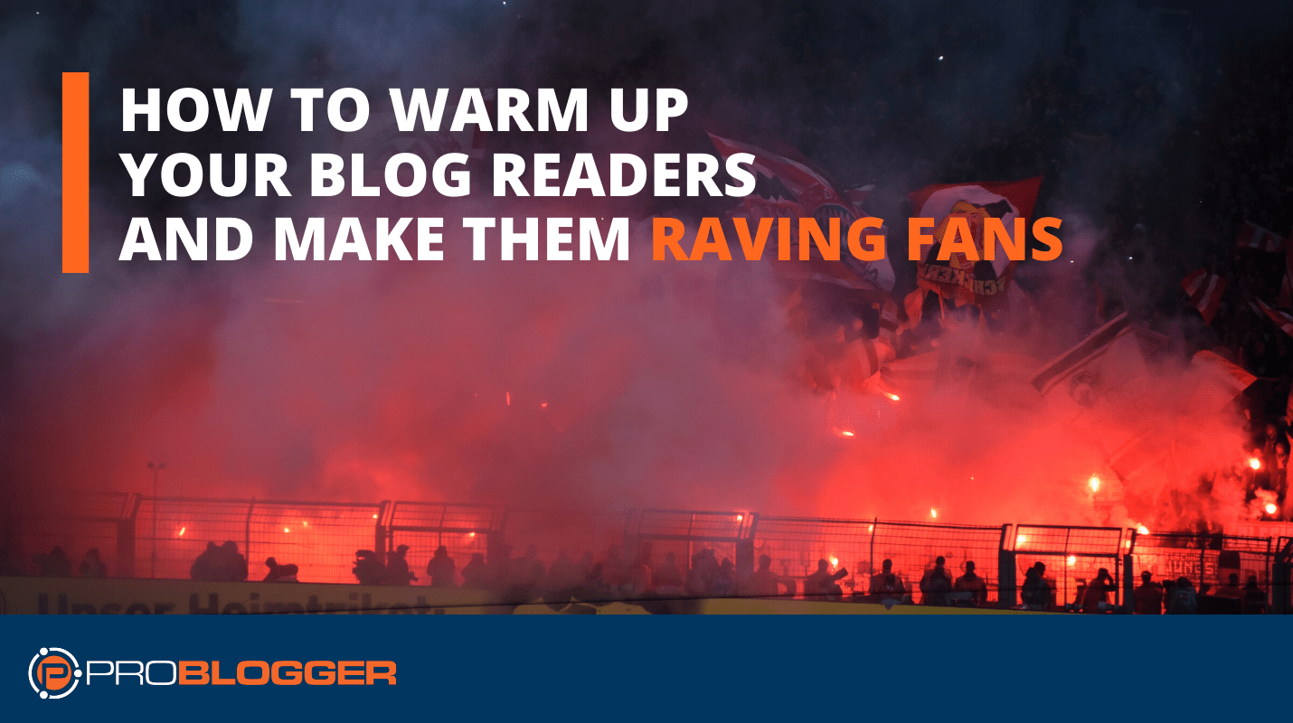 How to warm up your readers and turn them into raving fans
